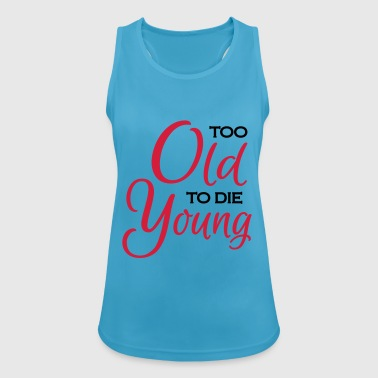 Too old to die young - Frauen Tank Top atmungsaktiv