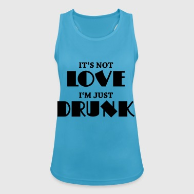 It's not love, I'm just drunk - Camiseta de tirantes transpirable mujer
