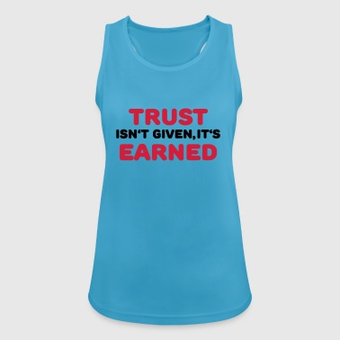 Trust isn't given, it's earned - Camiseta de tirantes transpirable mujer