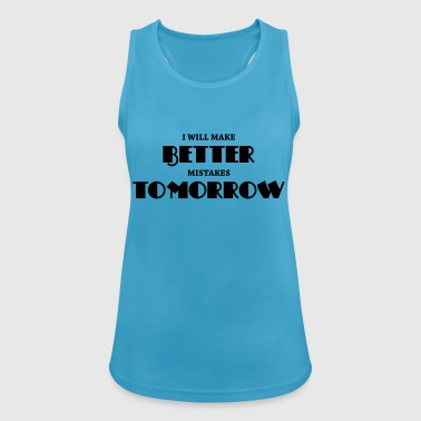 I will make better mistakes tomorrow - Frauen Tank Top atmungsaktiv