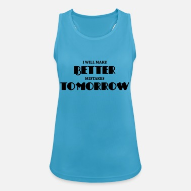 I will make better mistakes tomorrow - Vrouwen sport tank top