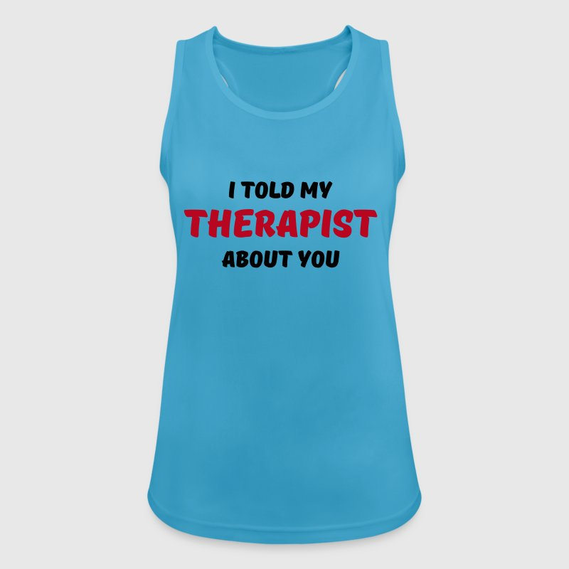 I told my therapist about you - Women's Breathable Tank Top