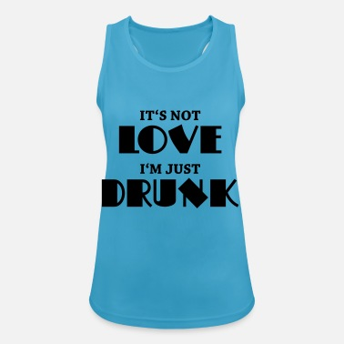 It's not love, I'm just drunk - Canotta sportiva donna