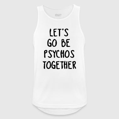LET US TOGETHER PSYCHO BE - Camiseta sin mangas hombre transpirable