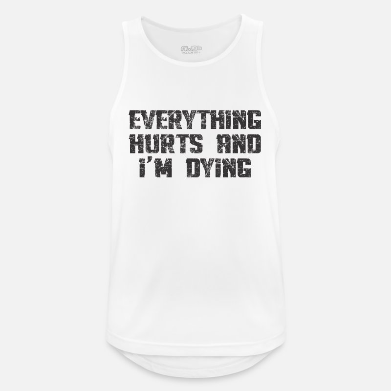 Work Out Tank Tops - EVERYTHING HURTS AND I'M DYING - Men's Sport Tank Top white