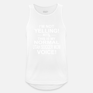 Yell im not yelling - Men's Sport Tank Top