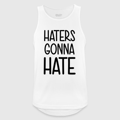 Haters gonna hate leak me! Shit what the hell - Men's Breathable Tank Top