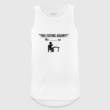 You eating again .. - Men's Breathable Tank Top
