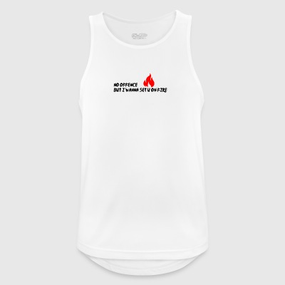 I wanna set you on fire - Männer Tank Top atmungsaktiv