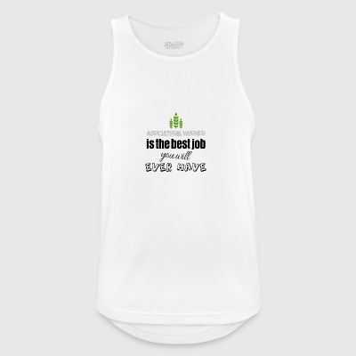 Agricultural worker is the best job you will have - Männer Tank Top atmungsaktiv