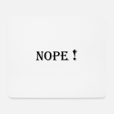 Nope! - Mouse Pad