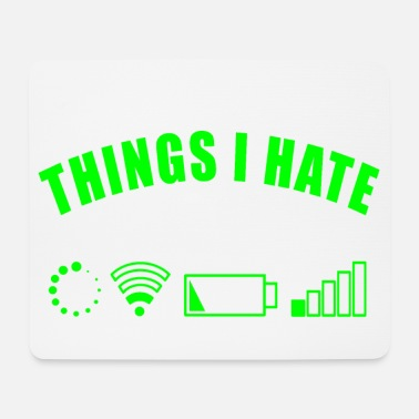 Handy THINGS I HATE GESCHENK DIGITAL INTERNET NETZ AKKU - Mousepad