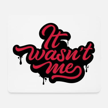 It wasn't me - Mouse Pad