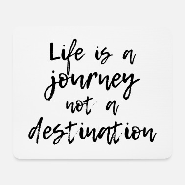Life is a journey not a destination - gift idea - Mouse Pad