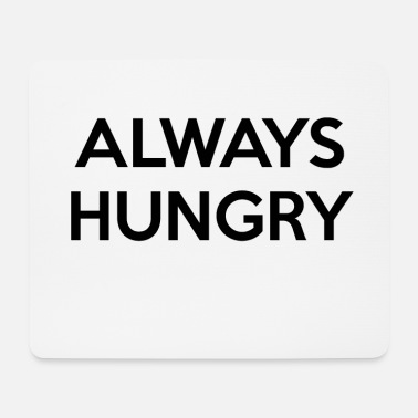 Hungry Always hungry always hungry hungry statement - Mouse Pad