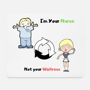 Your I'M YOUR NURSE NOT YOUR WAITRESS - Hiirimatto