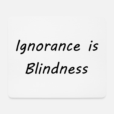 Ignorant Ignorance is blindness - Mouse Pad