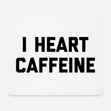 I Heart I Heart Caffeine Funny Quote - Tapis de souris