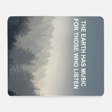 Music THE EARTH HAS MUSIC FOR THOSE WHO LISTEN - Mouse Pad