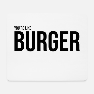 Fast Food You're like a fastfood burger - Mouse Pad