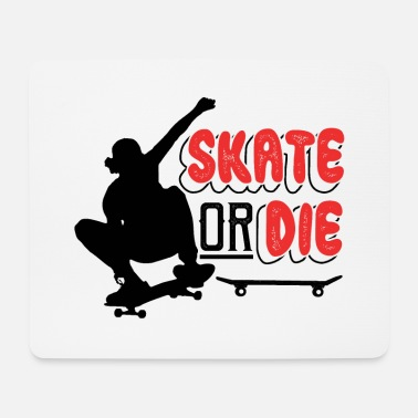 Sk8 Skate Or The SK8 - Mouse Pad