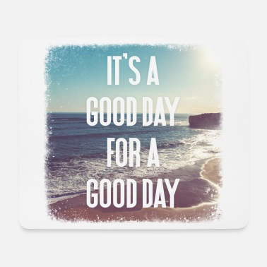 Good Day Its a good day for a good day - Mouse Pad
