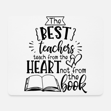 best teachers teach from the heart not the book - Mousepad