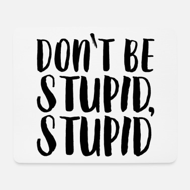 Stupid Do not be stupid, stupid - Mouse Pad