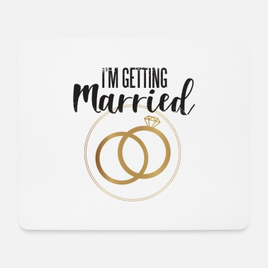Getting Married I'm getting married, I'm getting married - Mouse Pad