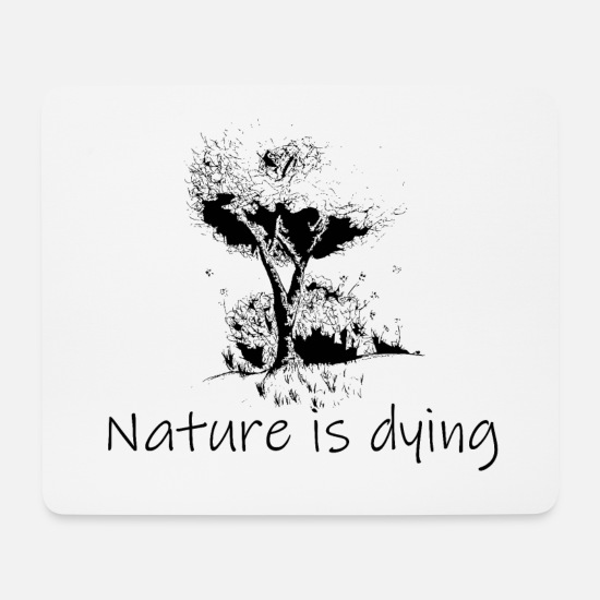 Umweltschutz Mousepads  - Nature is dying - Mousepad Weiß