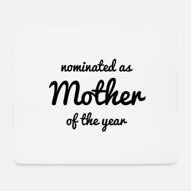 Mother Of The Year Nominated as Mother of the year. - Mouse Pad
