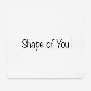 Shape of You - Mouse Pad