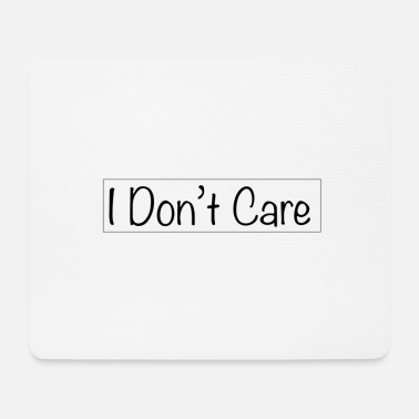 I do not care - Mouse Pad