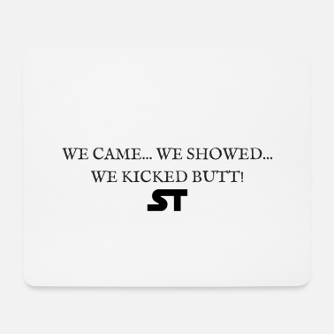 We WE CAME WE SHOWED WE KICKED BUTT - Mousepad