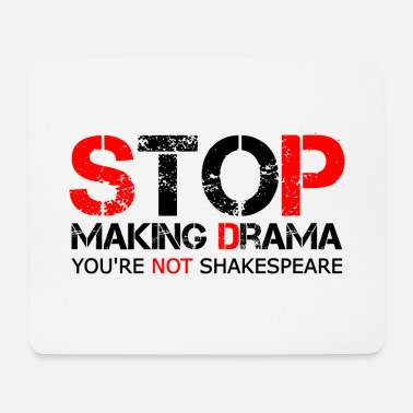 Stop Making Drama. You're Not Shakespeare - Mousepad