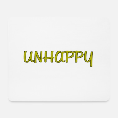 Unhappy Unhappy - Mouse Pad