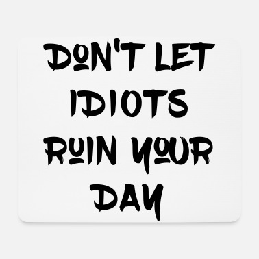 Schmo Idiots ruin day, idiots are everywhere - Mouse Pad