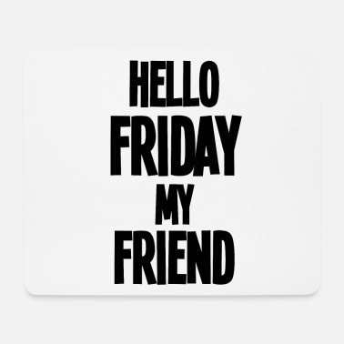 Coolertext Spruch HELLO FRIDAY MY FRIEND - Mousepad