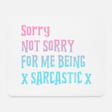 Sarcastic sarcastically - Mouse Pad
