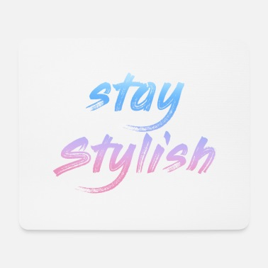 Stylish Stay stylish - Mouse Pad