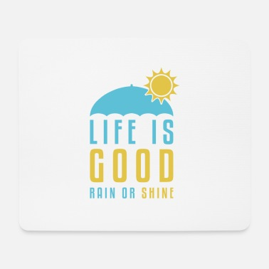 Rain Life is Good Rain or Shine - Mouse Pad