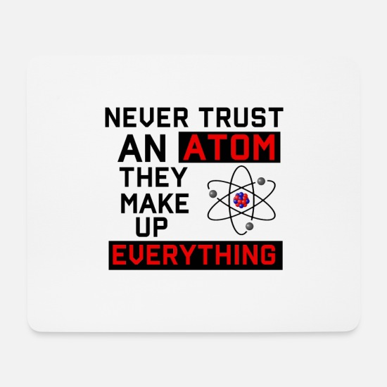 Chemie Mousepads  - Never trust an atom They make up Everything - Mousepad Weiß