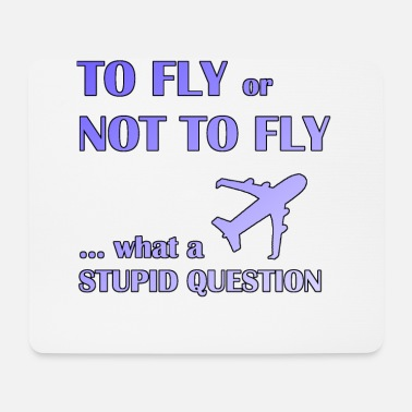 Fly To fly or not fly pilot - Mouse Pad