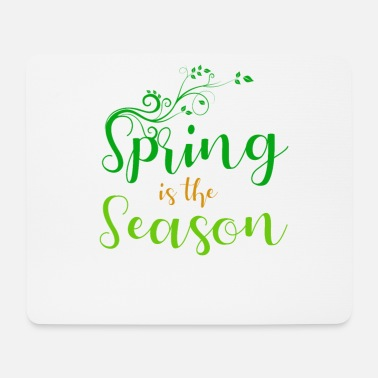 Season Spring is the season - spring is the season - Mouse Pad