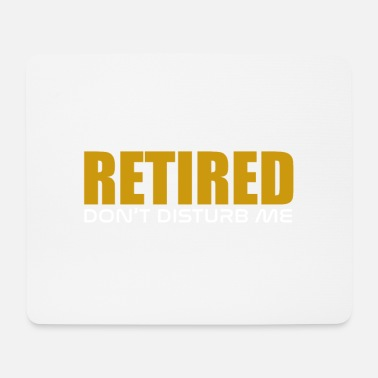Retirement Retirement - retired - Mouse Pad