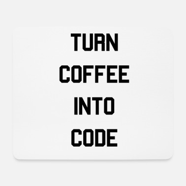 Turn coffee into code. Informatik, software. - Mousepad