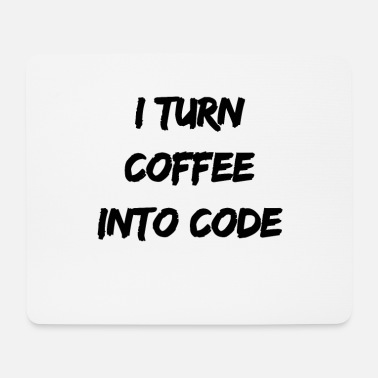I turn coffee into code. Informatik, software. - Mousepad