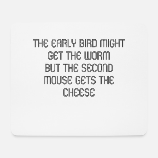 Cool Quote Mouse Pads - cheeky saying. The early bird - Mouse Pad white