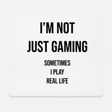 Lan I'm not just gaming sometimes I play real life - Mouse Pad