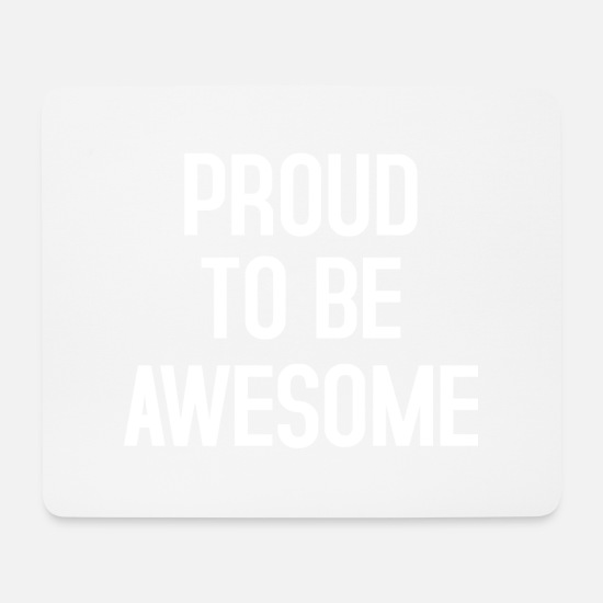 Birthday Mouse Pads - PROUD TO BE AWESOME - Mouse Pad white